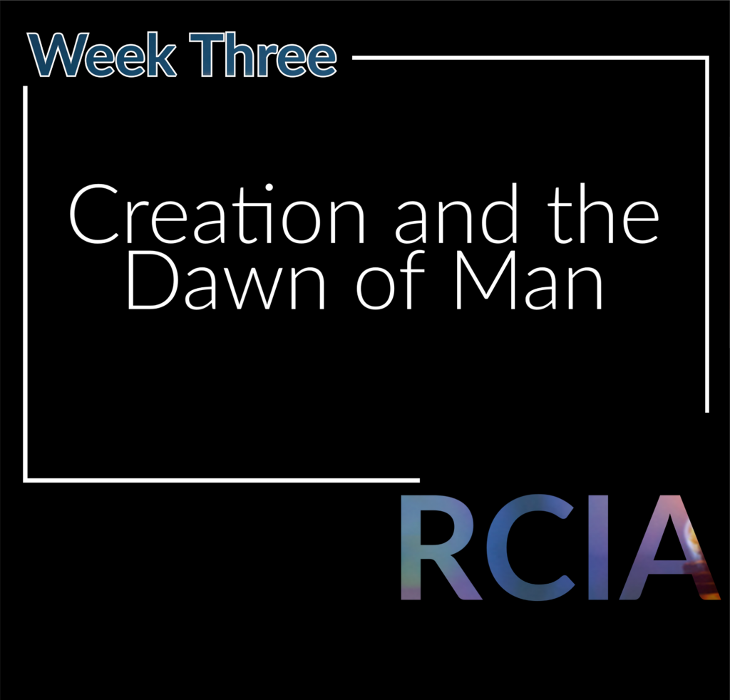 Week Three, Creation and the Dawn of Man