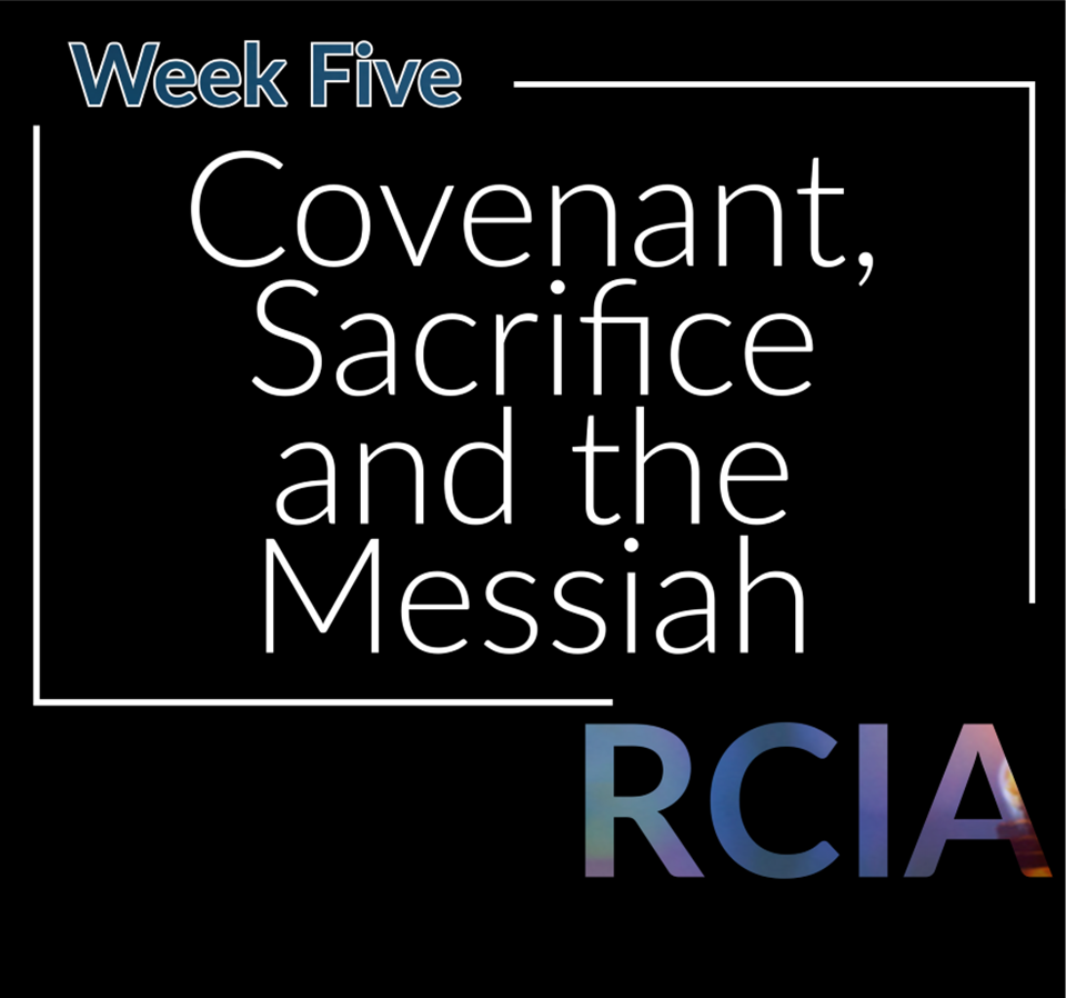 Week Five, Covenant, Sacrifice and the Messiah
